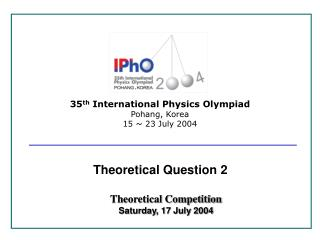 35 th  International Physics Olympiad Pohang, Korea 15 ~ 23 July 2004