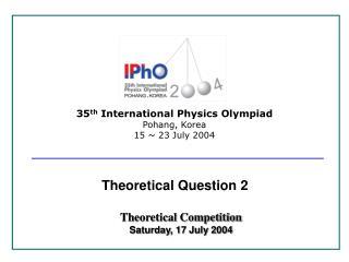 35 th  International Physics Olympiad Pohang, Korea 15 ~ 23 July 2004