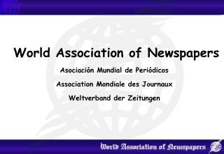 World Association of Newspapers Asociación Mundial de Periódicos Association Mondiale des Journaux