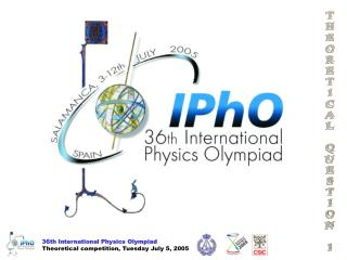 36th International Physics Olympiad Theoretical competition, Tuesday July 5, 2005