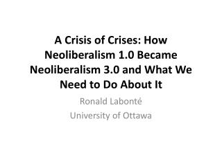 A Crisis of Crises: How Neoliberalism 1.0 Became Neoliberalism 3.0 and What We Need to Do About It