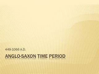 ANGLO-Saxon Time Period