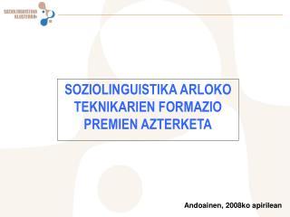 SOZIOLINGUISTIKA ARLOKO TEKNIKARIEN FORMAZIO PREMIEN AZTERKETA