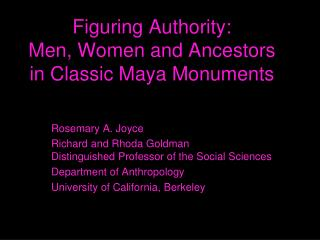 Figuring Authority:  Men, Women and Ancestors in Classic Maya Monuments