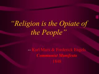 """Religion is the Opiate of the People"""