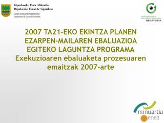 2007 TA21-EKO EKINTZA PLANEN EZARPEN-MAILAREN EBALUAZIOA EGITEKO LAGUNTZA PROGRAMA