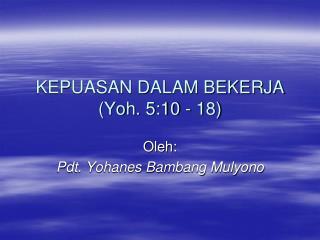 KEPUASAN DALAM BEKERJA (Yoh. 5:10 - 18)