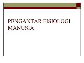 PENGANTAR  FISIOLOG I MANUSIA