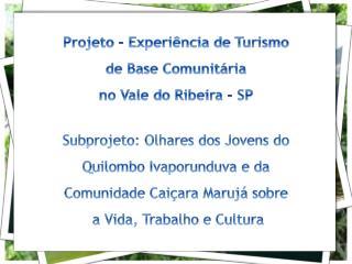 Projeto  – Experiência de Turismo  de Base Comunitária  no Vale do Ribeira - SP
