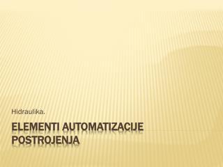 ELEMENTI AUTOMATIZACIJE POSTROJENJA