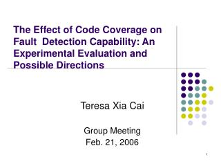 The Effect of Code Coverage on Fault  Detection Capability: An Experimental Evaluation and Possible Directions