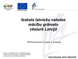 Ieskats latviešu valodas  mācību grāmatu  vēsturē Latvijā  RPIVA profesore Dr. paed. Z. Anspoka