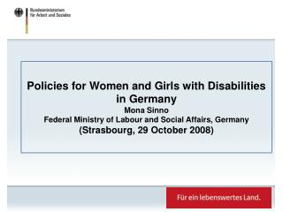 Policies for Women and Girls with Disabilities in Germany Mona Sinno Federal Ministry of Labour and Social Affairs, Germ