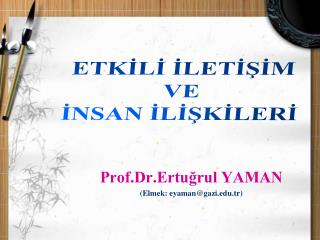 Prof.Dr.Ertuğrul YAMAN (Elmek: eyaman@gazi.tr)