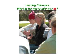 Learning Outcomes: What do we want students to  do ?