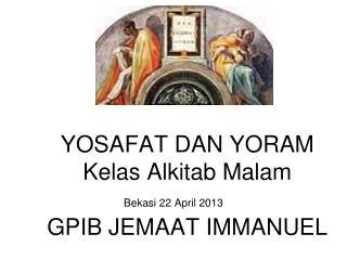 YOSAFAT DAN YORAM Kelas Alkitab Malam GPIB JEMAAT IMMANUEL