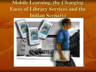 Mobile Learning, the Changing Faces of Library Services and the Indian Scenario