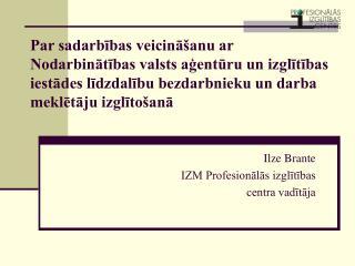 Ilze Brante IZM Profesionālās izglītības  centra vadītāja