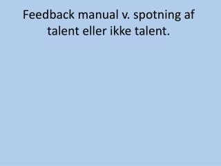 Feedback manual v. spotning af talent eller ikke talent.