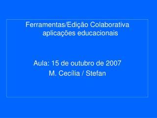 Ferramentas/Edição Colaborativa aplicações educacionais Aula: 15 de outubro de 2007