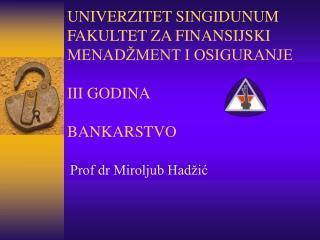 UNIVERZITET SINGIDUNUM FAKULTET ZA FINANSIJSKI MENADŽMENT I OSIGURANJE III GODINA BANKARSTVO