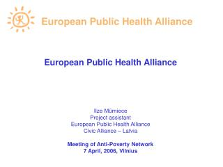 European Public Health  A lliance Ilze Mūrniece Project  assistant European Public Health Alliance