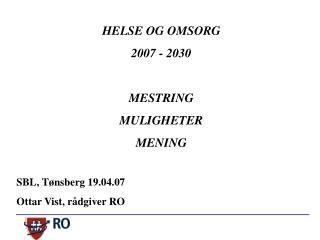 HELSE OG OMSORG  2007 - 2030 MESTRING MULIGHETER MENING SBL, Tønsberg 19.04.07