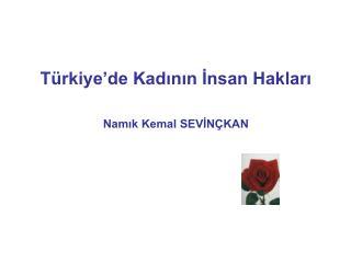 Türkiye'de Kadının İnsan Hakları Namık Kemal SEVİNÇKAN