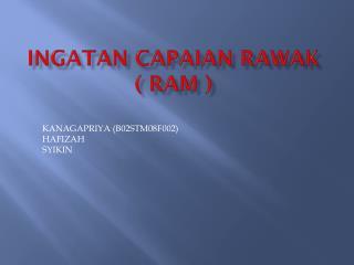 INGATAN CAPAIAN RAWAK  ( RAM )