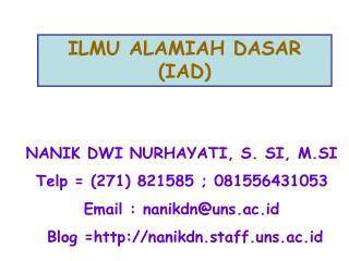 NANIK DWI NURHAYATI, S. SI, M.SI Telp = (271) 821585 ; 081556431053 Email : nanikdn@uns.ac.id