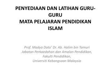 PENYEDIAAN DAN LATIHAN GURU-GURU  MATA PELAJARAN PENDIDIKAN ISLAM