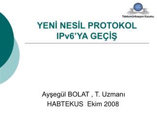 YENİ NESİL PROTOKOL IPv6'YA GEÇİŞ