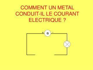 COMMENT UN METAL  CONDUIT-IL LE COURANT ELECTRIQUE ?