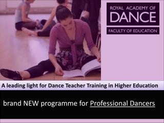 A leading light for Dance  T eacher  T raining in Higher Education
