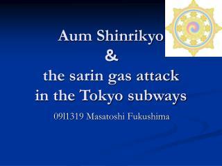 Aum Shinrikyo   & the sarin gas attack  in the Tokyo subways