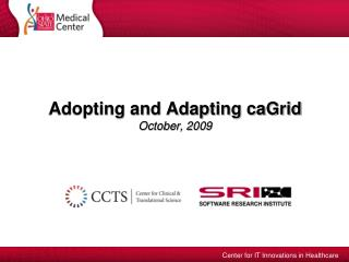 Adopting and Adapting caGrid October, 2009
