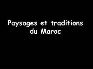 Paysages et traditions du Maroc