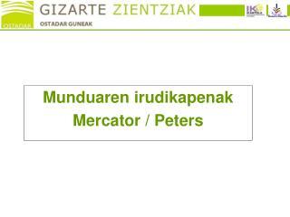 Munduaren irudikapenak Mercator / Peters