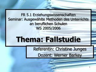 Referentin: Christine Junges Dozent: Werner Barkey