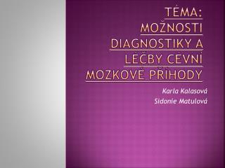 Téma:  Možnosti diagnostiky  a  léčby  cévní mozkové příhody