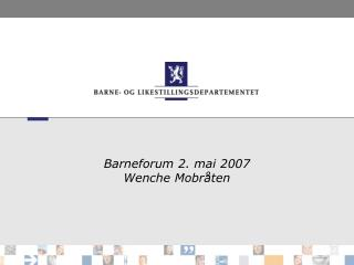 Barneforum 2. mai 2007 Wenche Mobr�ten