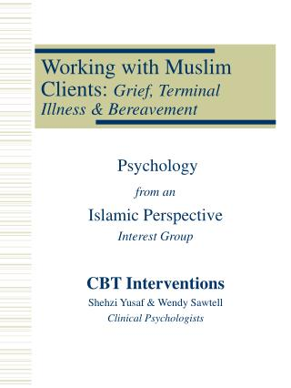 Working with Muslim Clients:  Grief, Terminal Illness & Bereavement