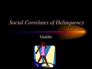 Social Correlates of Delinquency