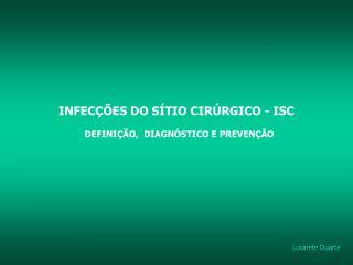 INFECÇÕES DO SÍTIO CIRÚRGICO - ISC