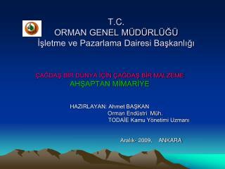 T.C.     ORMAN GENEL MÜDÜRLÜĞÜ İşletme ve Pazarlama Dairesi Başkanlığı