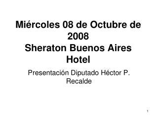 Miércoles 08 de Octubre de 2008 Sheraton Buenos Aires Hotel