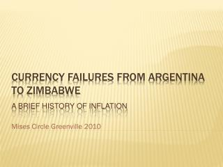 Currency Failures from Argentina to Zimbabwe