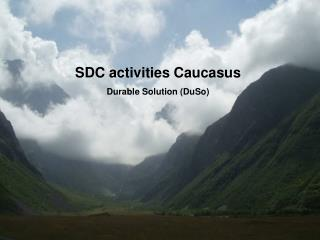 SDC activities Caucasus  Durable Solution (DuSo)