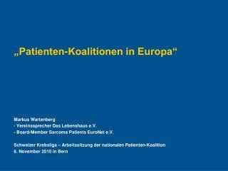 """Patienten-Koalitionen in Europa"" Markus Wartenberg - Vereinssprecher Das Lebenshaus e.V."