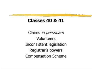 Classes 40  41  Claims in personam Volunteers Inconsistent legislation Registrar s powers Compensation Scheme